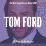 Keith Paul The Most Comprehensive Guide Yet Of Tom Ford - 116 Things You Did Not Know